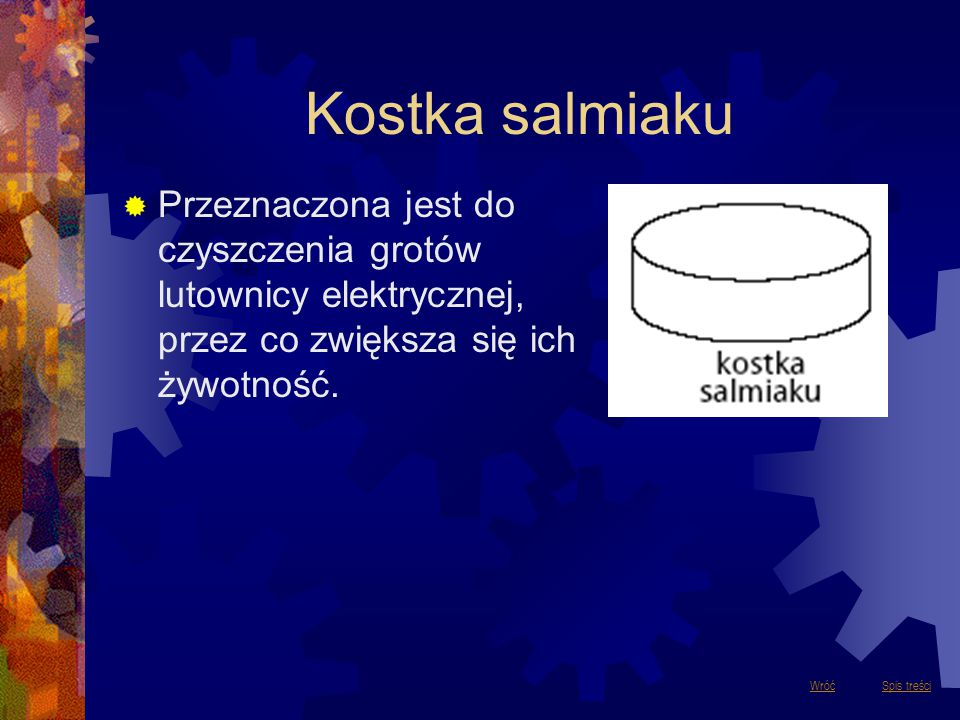 Kostka salmiaku Przeznaczona jest do czyszczenia grotów lutownicy elektrycznej, przez co zwiększa się ich żywotność.