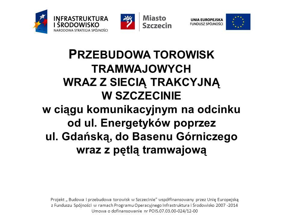 Przebudowa torowisk TRAMWAJOWych wraz z siecią trakcyjną w Szczecinie w ciągu komunikacyjnym na odcinku od ul. Energetyków poprzez ul. Gdańską, do Basenu Górniczego wraz z pętlą tramwajową