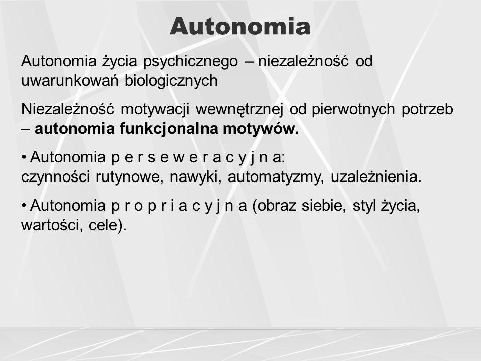 Autonomia Autonomia życia psychicznego – niezależność od uwarunkowań biologicznych.