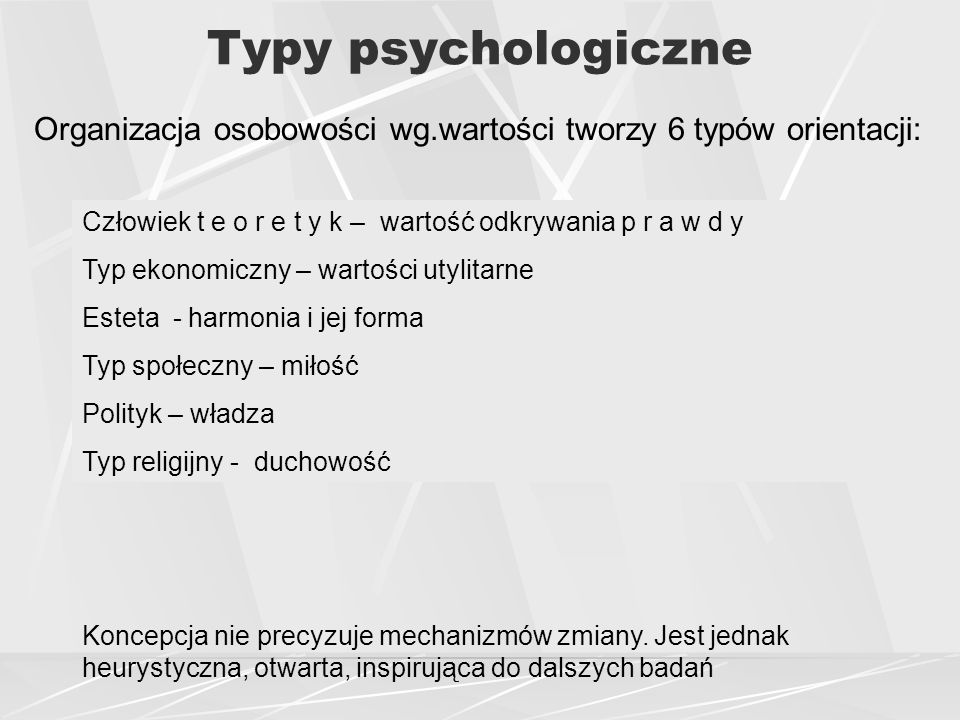 Typy psychologiczne Organizacja osobowości wg.wartości tworzy 6 typów orientacji: Człowiek t e o r e t y k – wartość odkrywania p r a w d y.