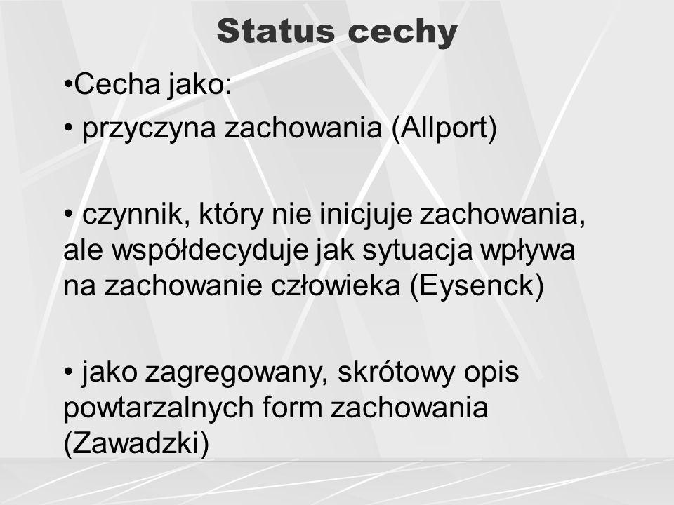 Status cechy Cecha jako: przyczyna zachowania (Allport)