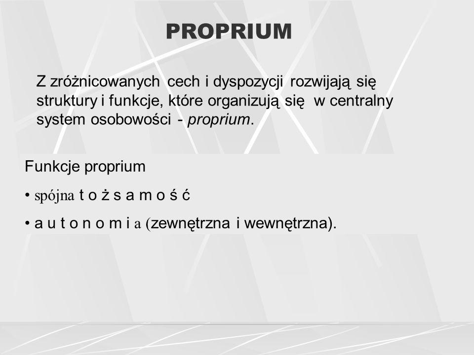 PROPRIUM Z zróżnicowanych cech i dyspozycji rozwijają się struktury i funkcje, które organizują się w centralny system osobowości - proprium.