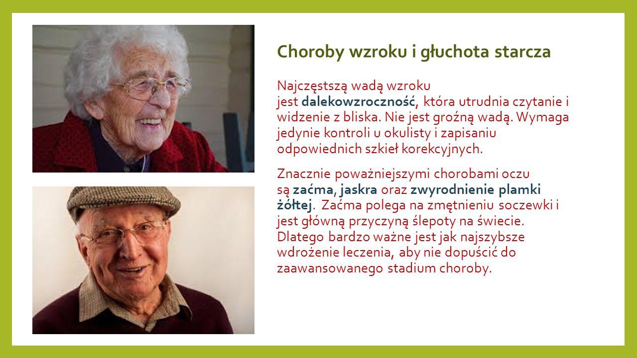 Choroby wzroku i głuchota starcza Najczęstszą wadą wzroku jest dalekowzroczność, która utrudnia czytanie i widzenie z bliska. Nie jest groźną wadą. Wymaga jedynie kontroli u okulisty i zapisaniu odpowiednich szkieł korekcyjnych.