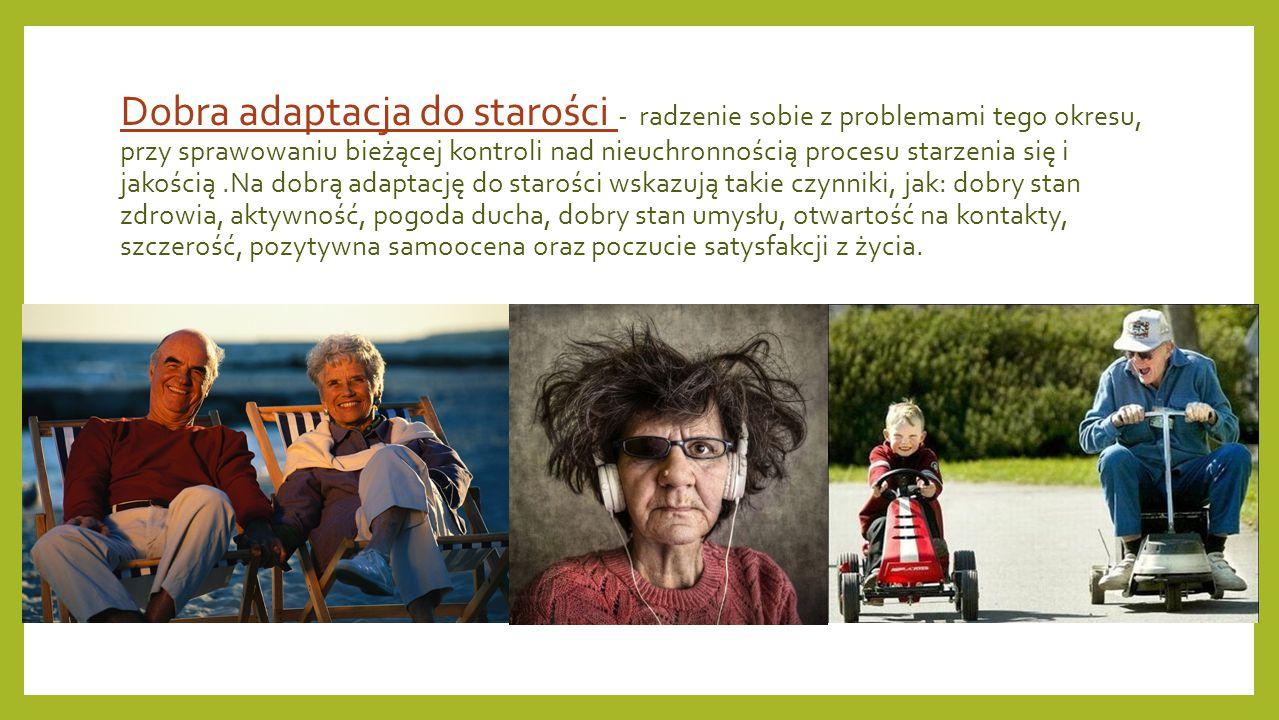 Dobra adaptacja do starości - radzenie sobie z problemami tego okresu, przy sprawowaniu bieżącej kontroli nad nieuchronnością procesu starzenia się i jakością .Na dobrą adaptację do starości wskazują takie czynniki, jak: dobry stan zdrowia, aktywność, pogoda ducha, dobry stan umysłu, otwartość na kontakty, szczerość, pozytywna samoocena oraz poczucie satysfakcji z życia.