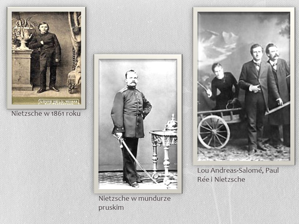 Nietzsche w 1861 roku Lou Andreas-Salomé, Paul Rée i Nietzsche Nietzsche w mundurze pruskim