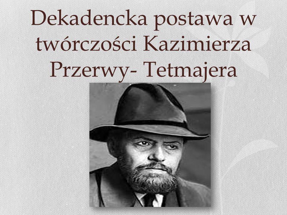 Dekadencka postawa w twórczości Kazimierza Przerwy- Tetmajera