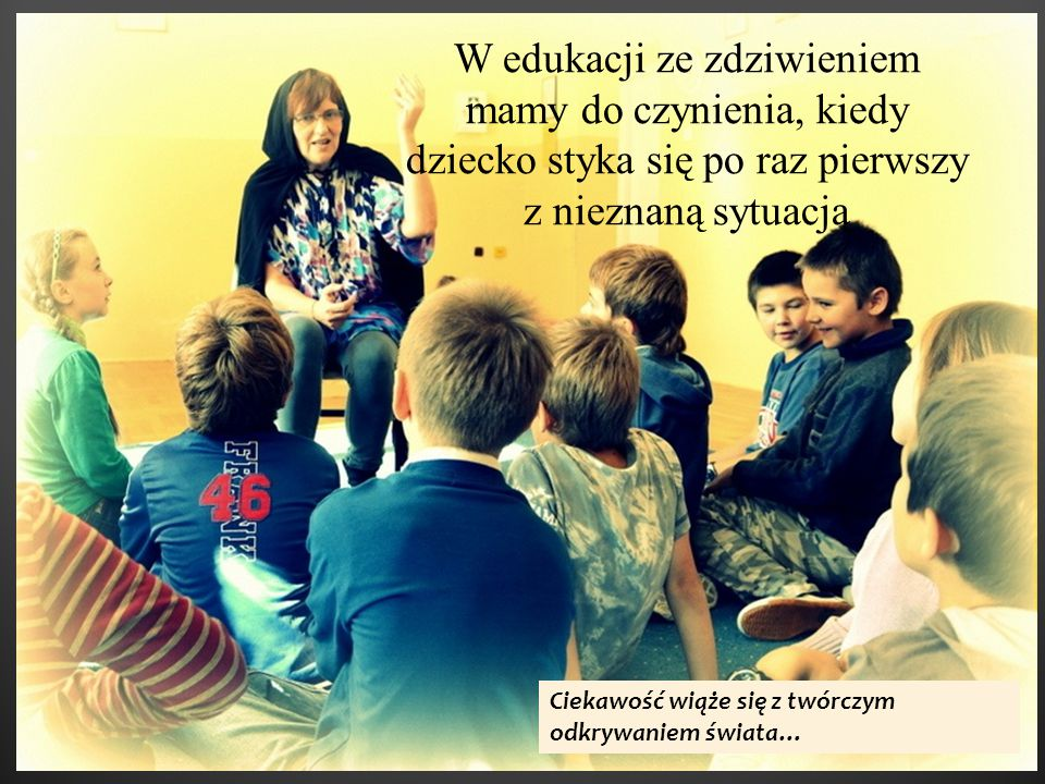 W edukacji ze zdziwieniem mamy do czynienia, kiedy dziecko styka się po raz pierwszy z nieznaną sytuacją