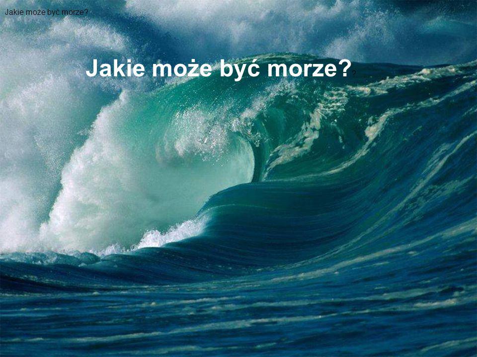 Jakie może być morze Jakie może być morze