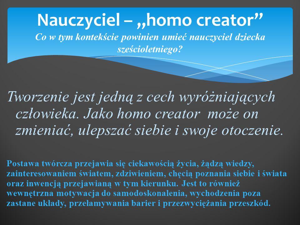 """Nauczyciel – """"homo creator Co w tym kontekście powinien umieć nauczyciel dziecka sześcioletniego"""