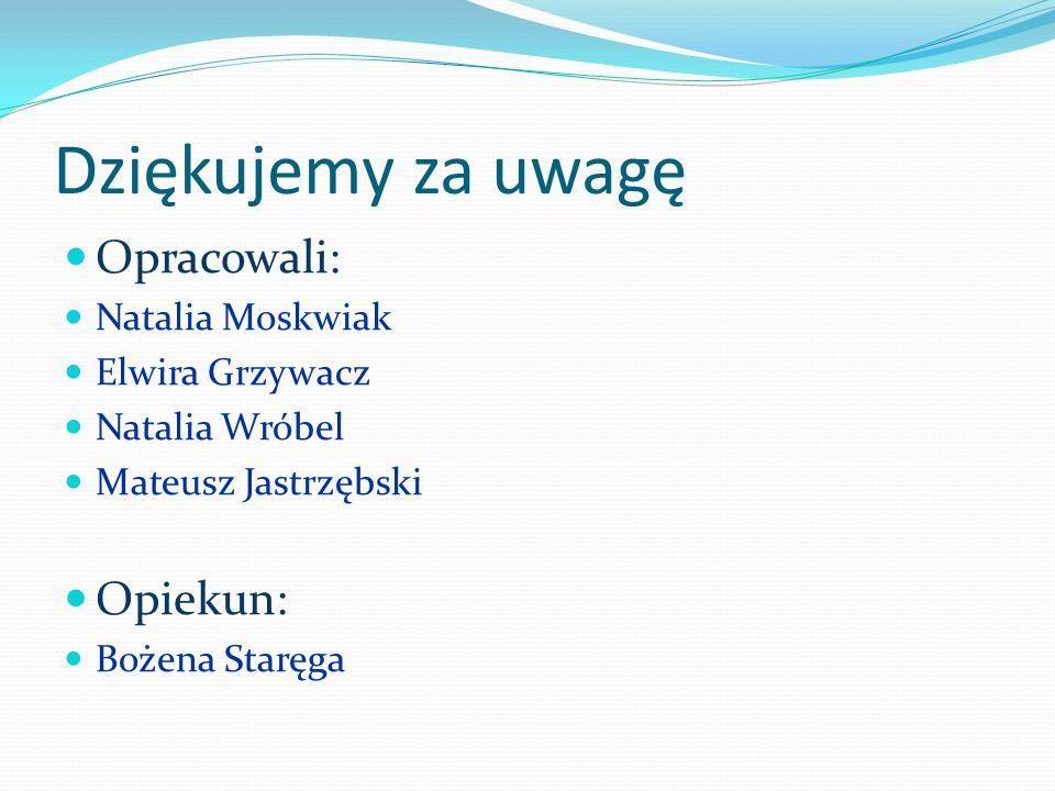 Dziękujemy za uwagę Opracowali: Opiekun: Natalia Moskwiak
