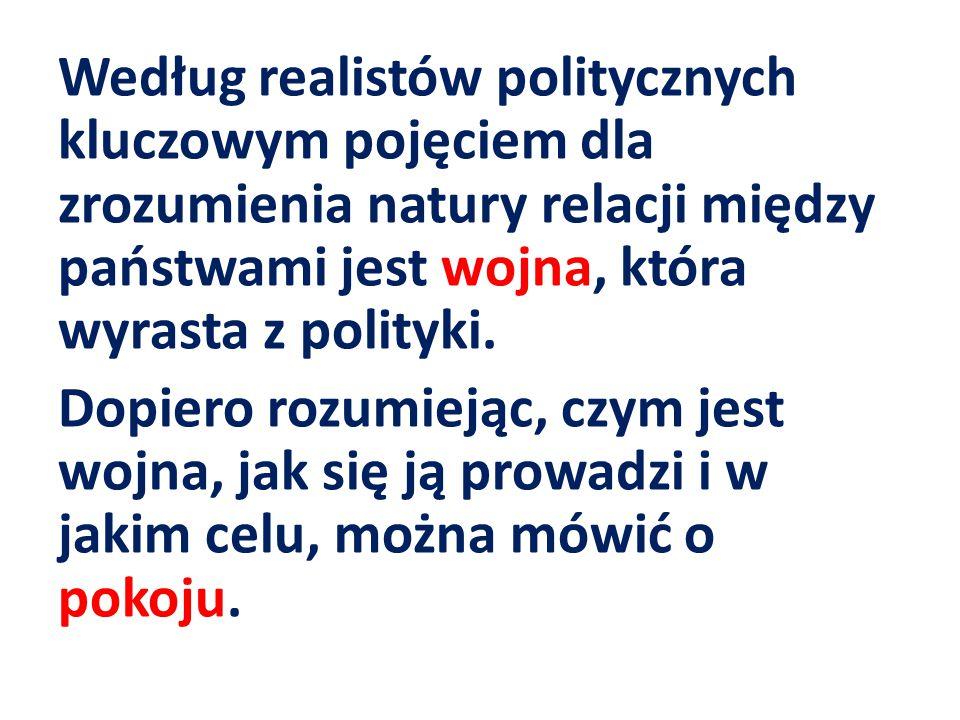 Według realistów politycznych kluczowym pojęciem dla zrozumienia natury relacji między państwami jest wojna, która wyrasta z polityki.