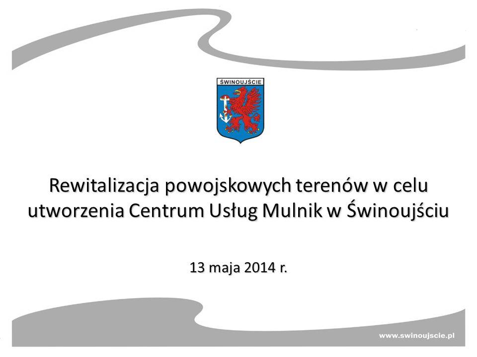Rewitalizacja powojskowych terenów w celu utworzenia Centrum Usług Mulnik w Świnoujściu