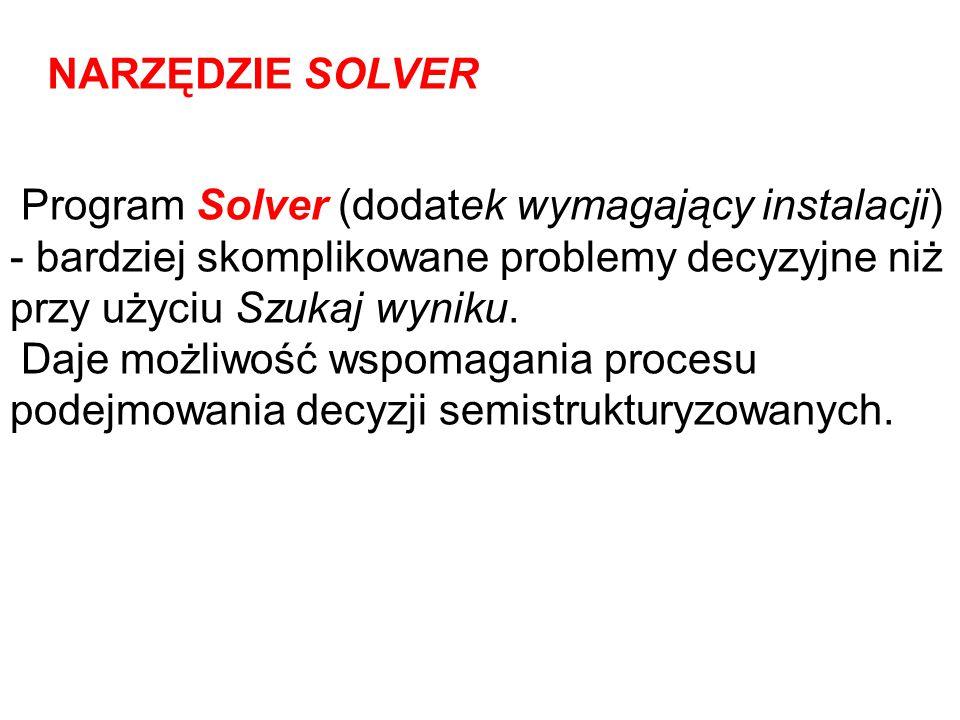 NARZĘDZIE SOLVER Program Solver (dodatek wymagający instalacji) - bardziej skomplikowane problemy decyzyjne niż przy użyciu Szukaj wyniku.