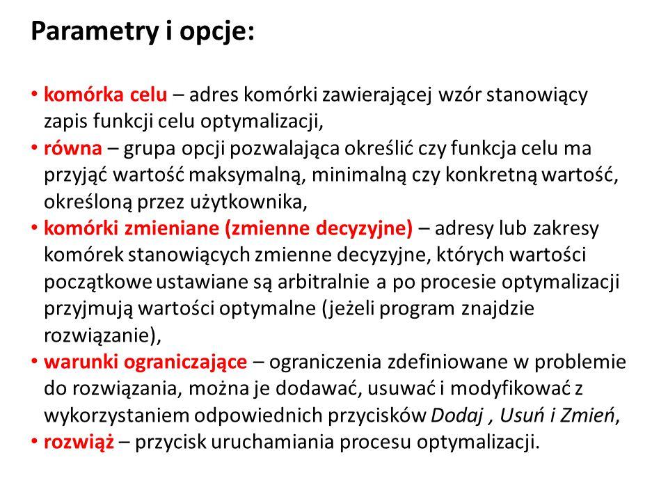 Parametry i opcje: komórka celu – adres komórki zawierającej wzór stanowiący zapis funkcji celu optymalizacji,