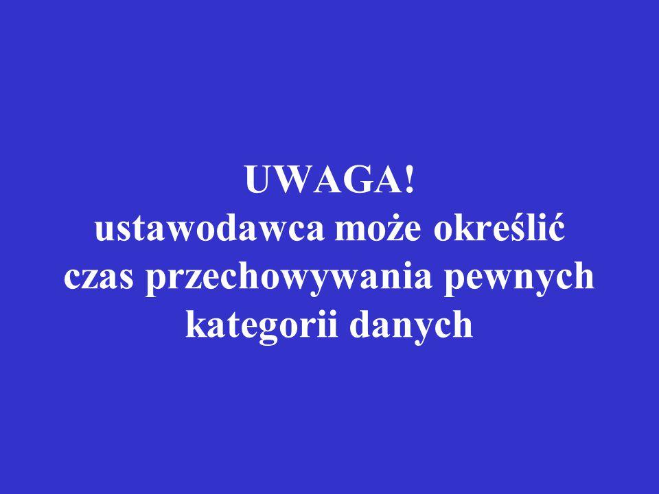 UWAGA! ustawodawca może określić czas przechowywania pewnych kategorii danych