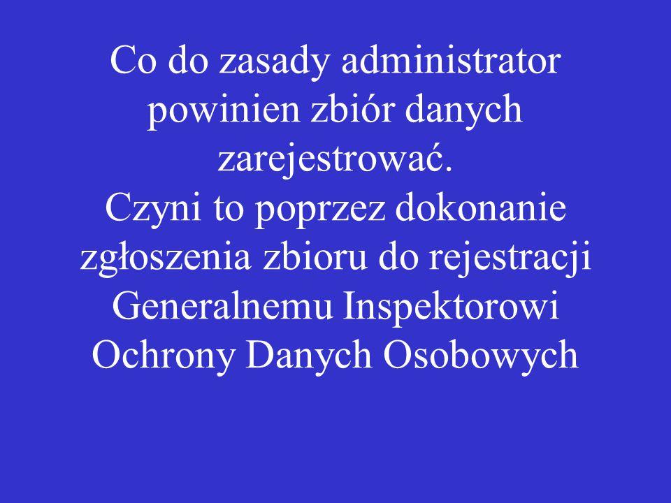 Co do zasady administrator powinien zbiór danych zarejestrować