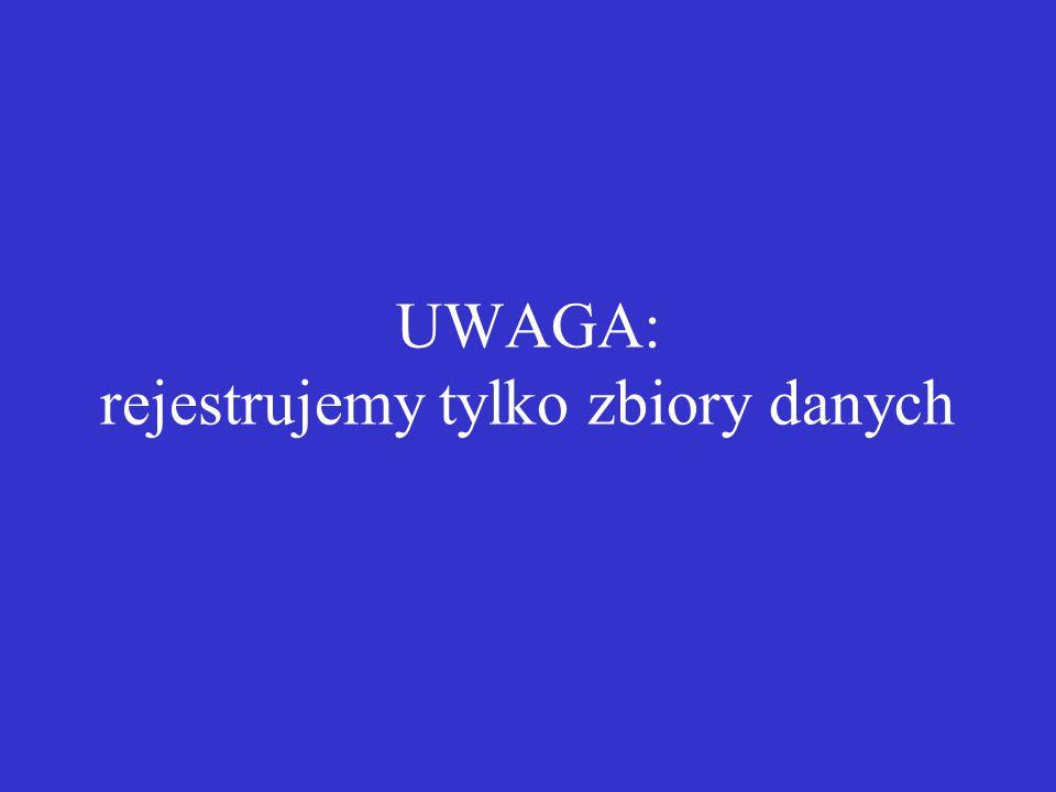 UWAGA: rejestrujemy tylko zbiory danych