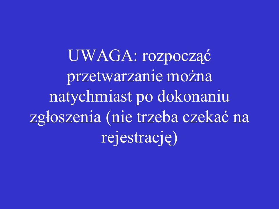 UWAGA: rozpocząć przetwarzanie można natychmiast po dokonaniu zgłoszenia (nie trzeba czekać na rejestrację)