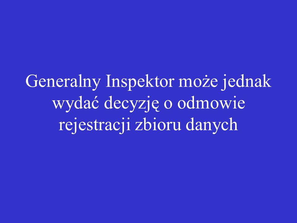 Generalny Inspektor może jednak wydać decyzję o odmowie rejestracji zbioru danych