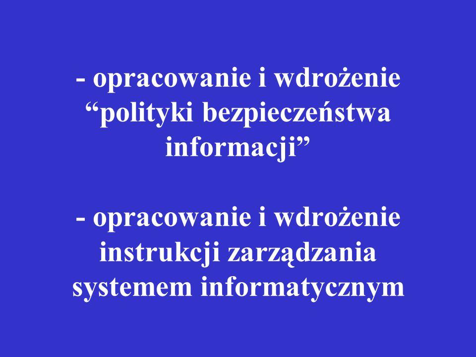 - opracowanie i wdrożenie polityki bezpieczeństwa informacji - opracowanie i wdrożenie instrukcji zarządzania systemem informatycznym