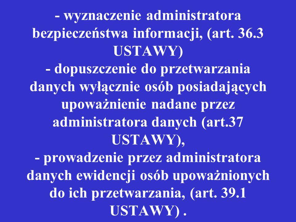 - wyznaczenie administratora bezpieczeństwa informacji, (art. 36