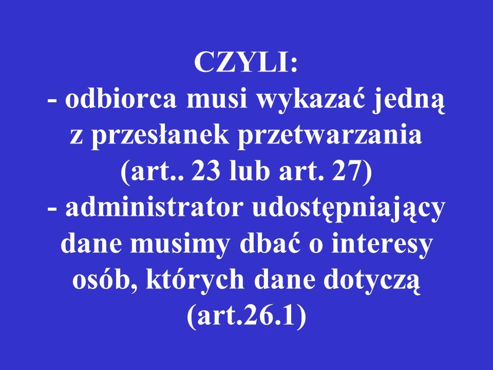 CZYLI: - odbiorca musi wykazać jedną z przesłanek przetwarzania (art