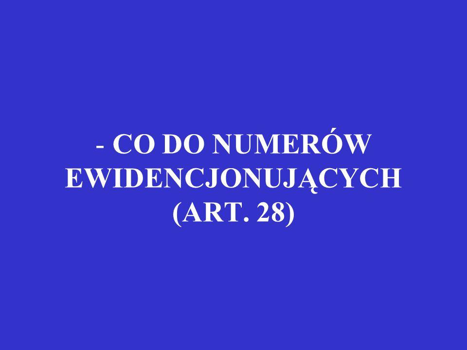 CO DO NUMERÓW EWIDENCJONUJĄCYCH (ART. 28)