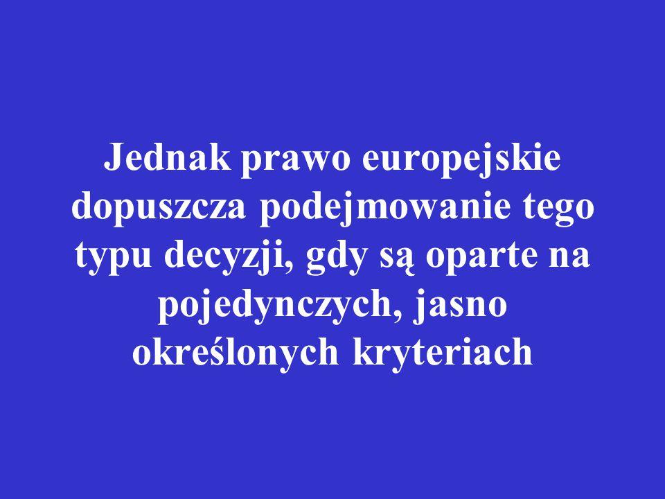 Jednak prawo europejskie dopuszcza podejmowanie tego typu decyzji, gdy są oparte na pojedynczych, jasno określonych kryteriach