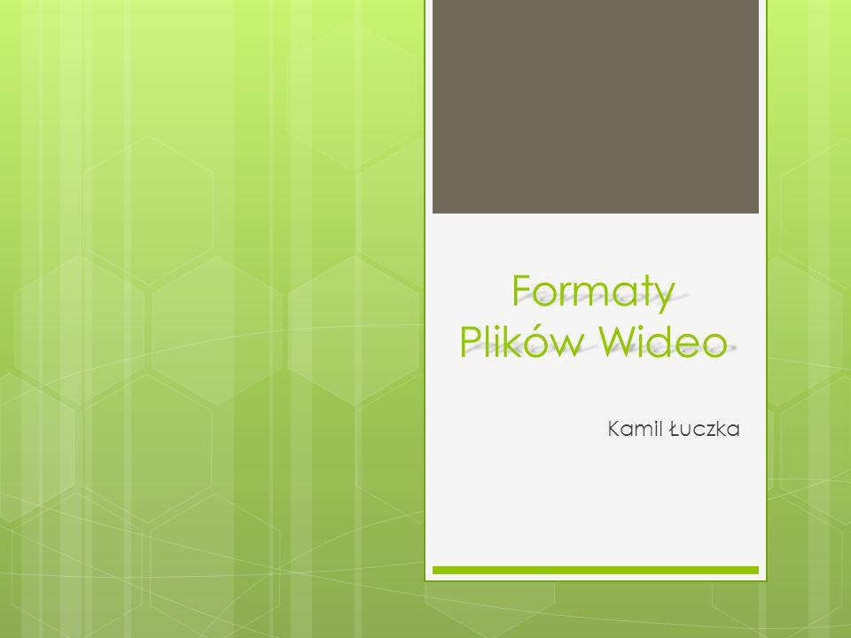 Formaty Plików Wideo Kamil Łuczka