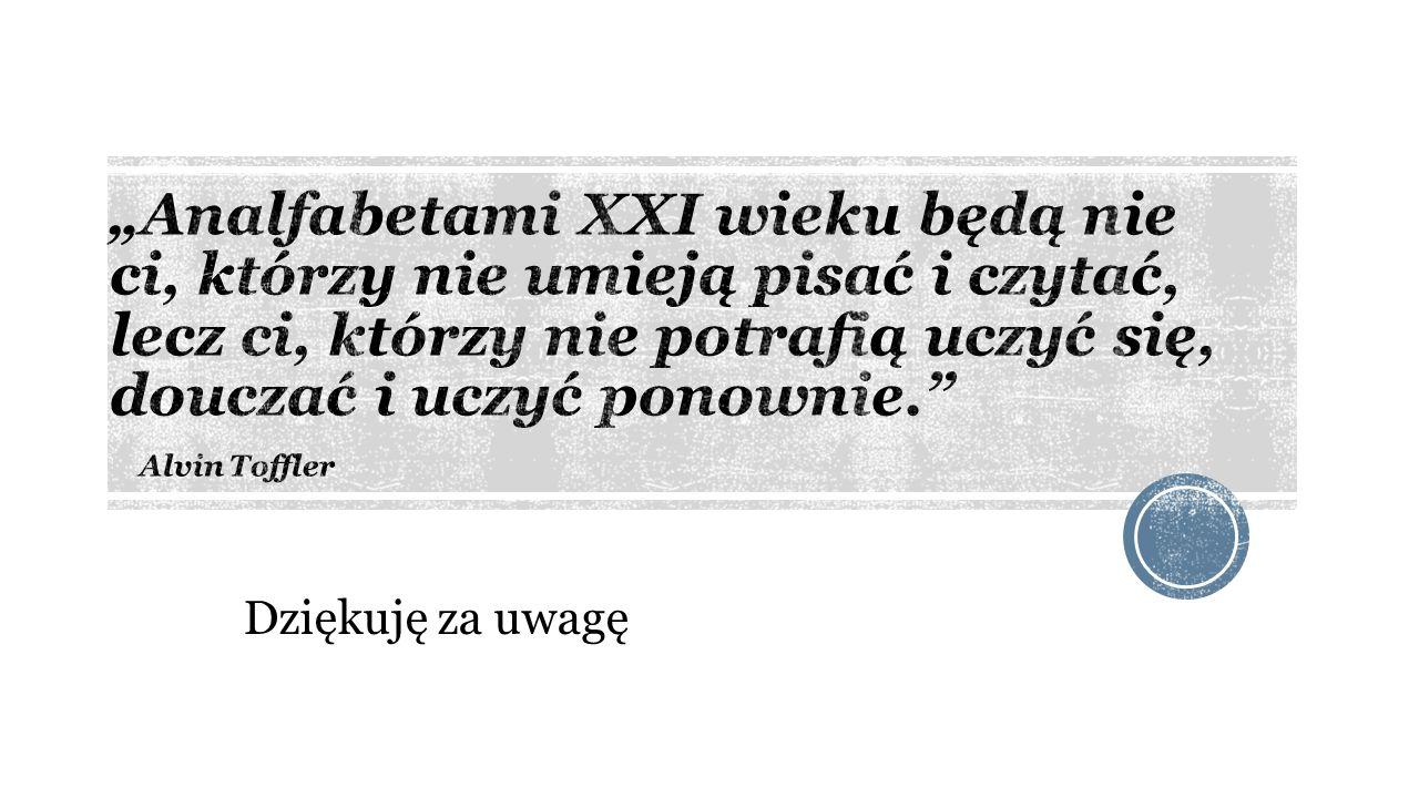 """""""Analfabetami XXI wieku będą nie ci, którzy nie umieją pisać i czytać, lecz ci, którzy nie potrafią uczyć się, douczać i uczyć ponownie. Alvin Toffler"""