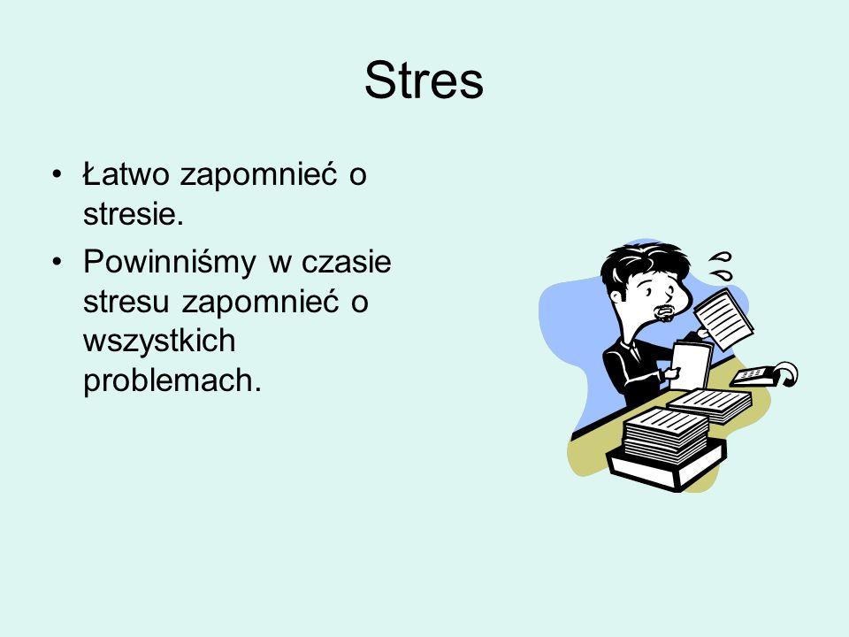 Stres Łatwo zapomnieć o stresie.