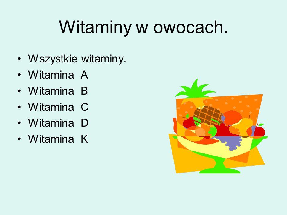 Witaminy w owocach. Wszystkie witaminy. Witamina A Witamina B