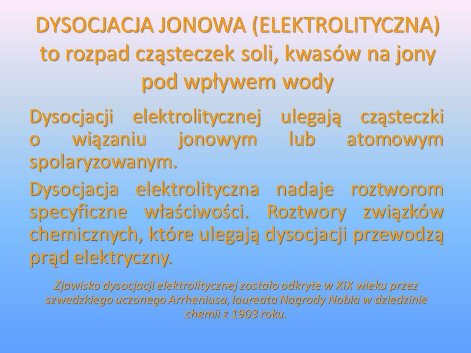 DYSOCJACJA JONOWA (ELEKTROLITYCZNA) to rozpad cząsteczek soli, kwasów na jony pod wpływem wody