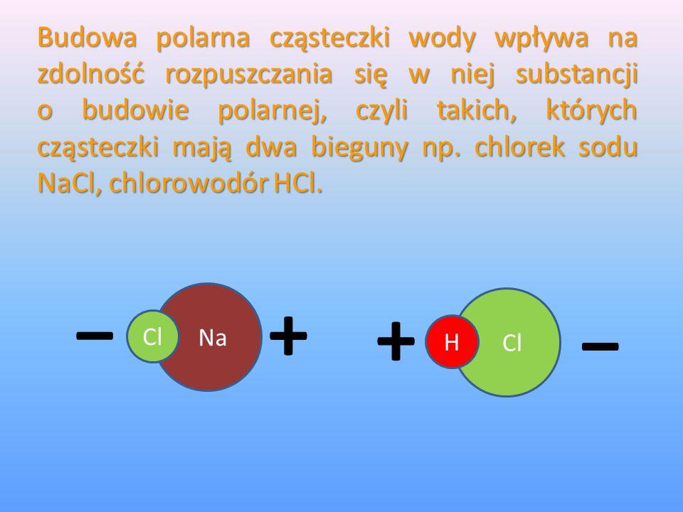 Budowa polarna cząsteczki wody wpływa na zdolność rozpuszczania się w niej substancji o budowie polarnej, czyli takich, których cząsteczki mają dwa bieguny np. chlorek sodu NaCl, chlorowodór HCl.