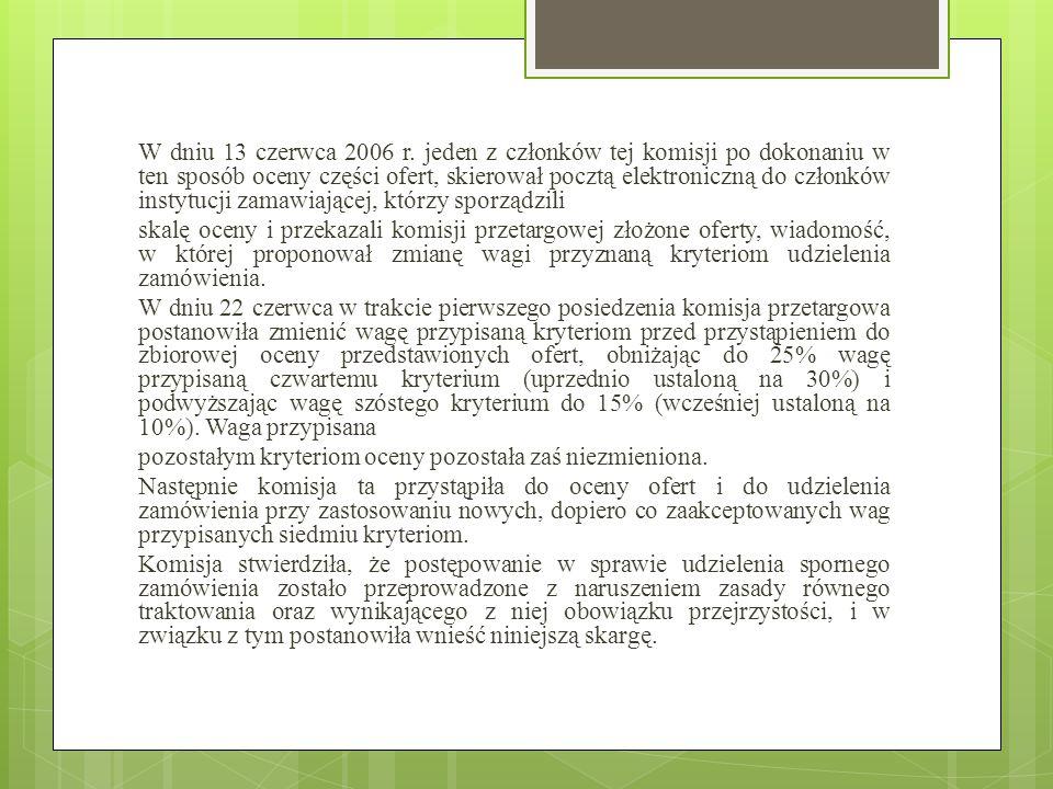 W dniu 13 czerwca 2006 r. jeden z członków tej komisji po dokonaniu w ten sposób oceny części ofert, skierował pocztą elektroniczną do członków instytucji zamawiającej, którzy sporządzili