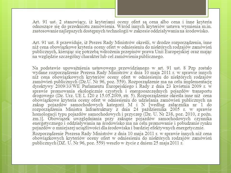 Art. 91 ust. 2 stanowiący, iż kryteriami oceny ofert są cena albo cena i inne kryteria odnoszące się do przedmiotu zamówienia. Wśród innych kryteriów ustawa wymienia m.in. zastosowanie najlepszych dostępnych technologii w zakresie oddziaływania na środowisko.
