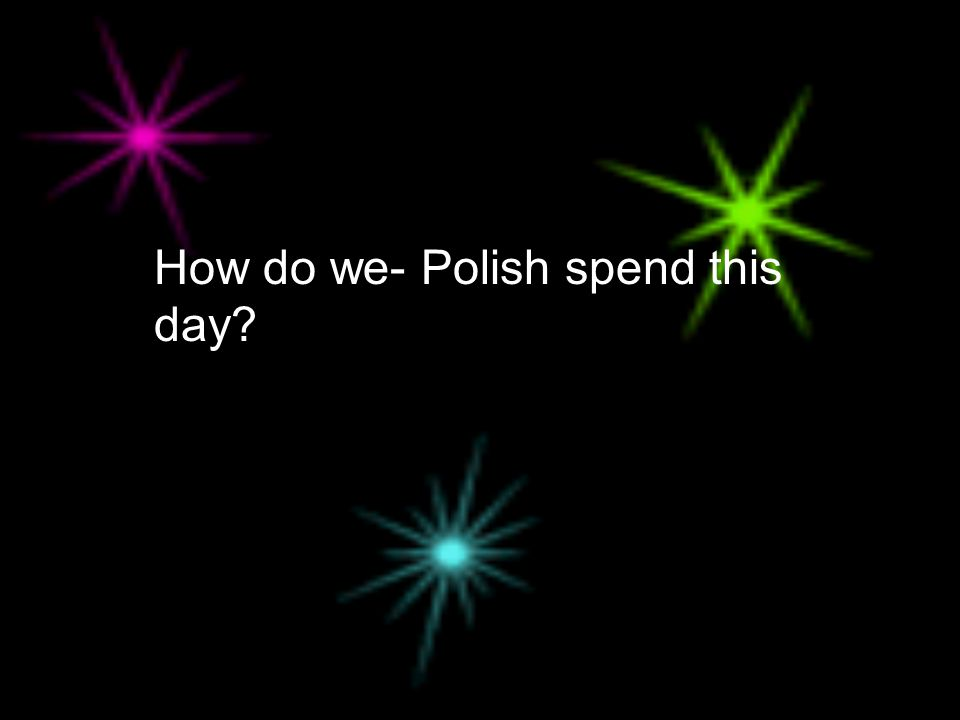How do we- Polish spend this day