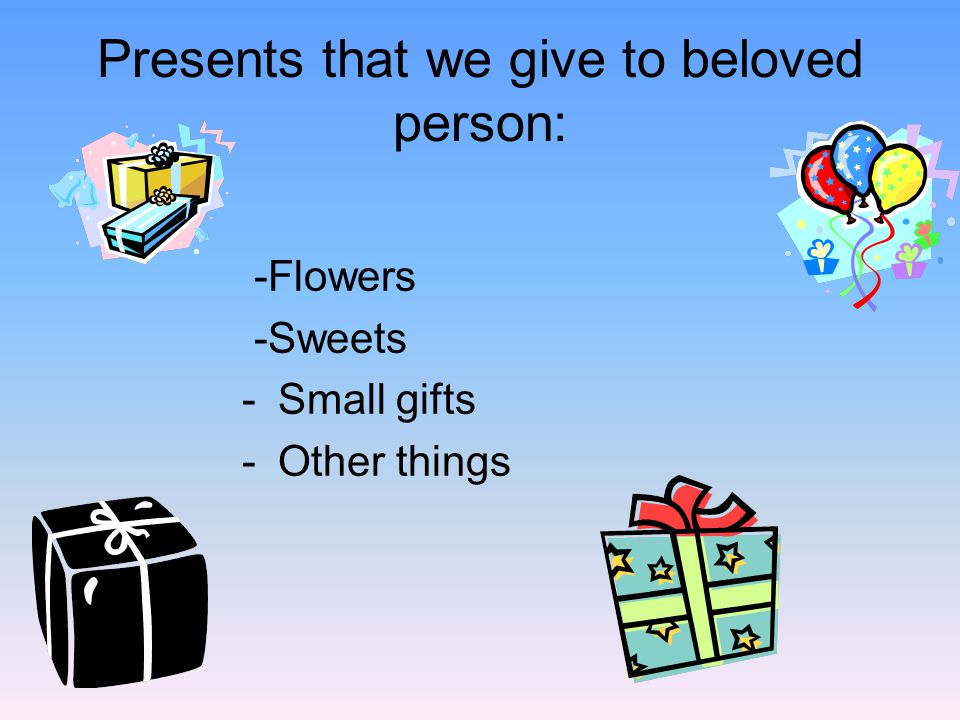 Presents that we give to beloved person: