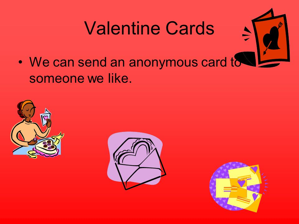 Valentine Cards We can send an anonymous card to someone we like.
