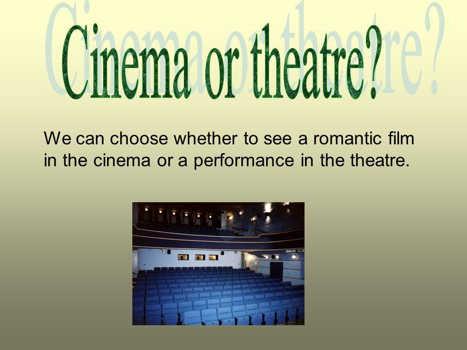 Cinema or theatre.