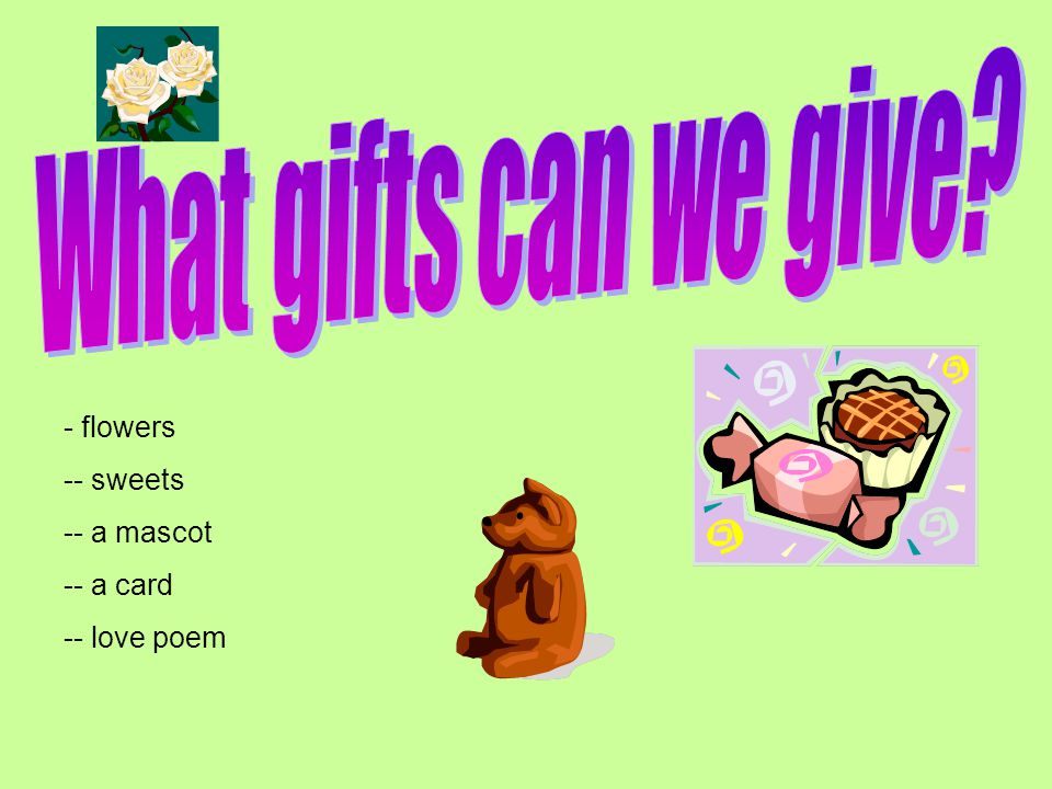 What gifts can we give flowers - sweets - a mascot - a card
