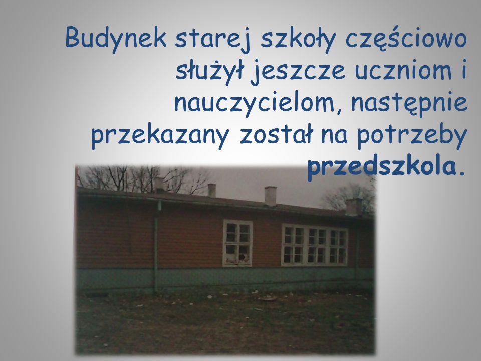 Budynek starej szkoły częściowo służył jeszcze uczniom i nauczycielom, następnie przekazany został na potrzeby przedszkola.