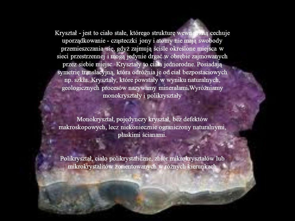 Kryształ - jest to ciało stałe, którego strukturę wewnętrzną cechuje uporządkowanie - cząsteczki jony i atomy nie mają swobody przemieszczania się, gdyż zajmują ściśle określone miejsca w sieci przestrzennej i mogą jedynie drgać w obrębie zajmowanych przez siebie miejsc. Kryształy to ciała jednorodne. Posiadają symetrię translacyjną, która odróżnia je od ciał bezpostaciowych np. szkła. Kryształy, które powstały w wyniku naturalnych, geologicznych procesów nazywamy minerałami.Wyróżniamy monokryształy i polikryształy
