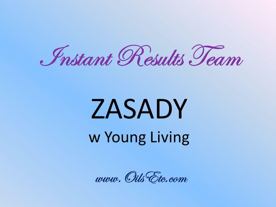 Instant Results Team ZASADY w Young Living www.OilsEtc.com