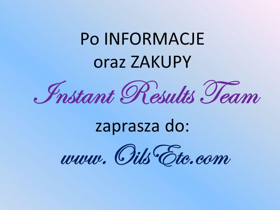 Po INFORMACJE oraz ZAKUPY Instant Results Team zaprasza do: www
