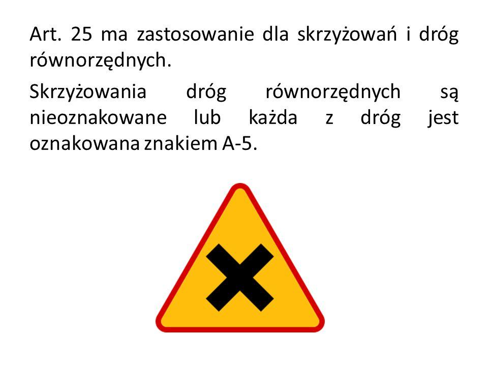 Art. 25 ma zastosowanie dla skrzyżowań i dróg równorzędnych