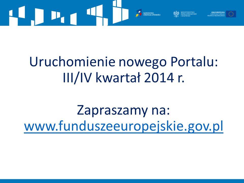 Uruchomienie nowego Portalu: III/IV kwartał 2014 r. Zapraszamy na: www