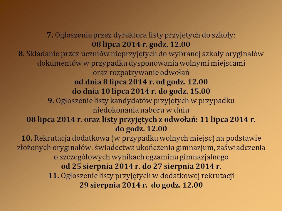 7. Ogłoszenie przez dyrektora listy przyjętych do szkoły: 08 lipca 2014 r.