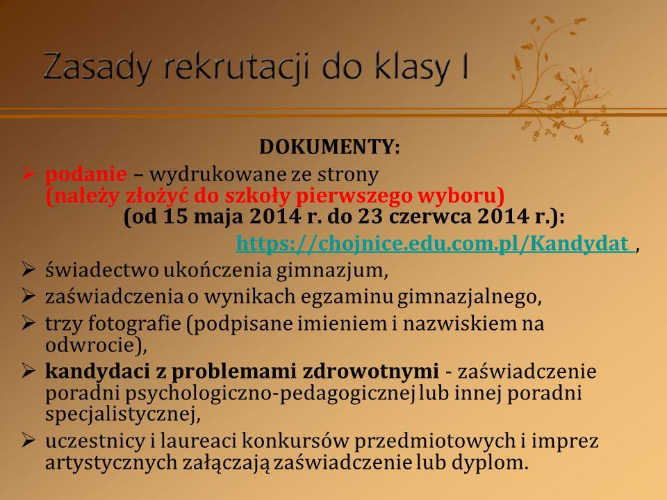 DOKUMENTY: podanie – wydrukowane ze strony (należy złożyć do szkoły pierwszego wyboru) (od 15 maja 2014 r. do 23 czerwca 2014 r.):