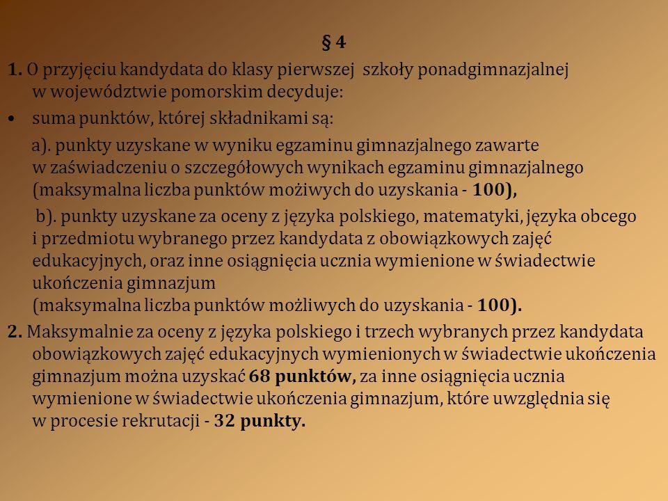 § 4 1. O przyjęciu kandydata do klasy pierwszej szkoły ponadgimnazjalnej w województwie pomorskim decyduje: